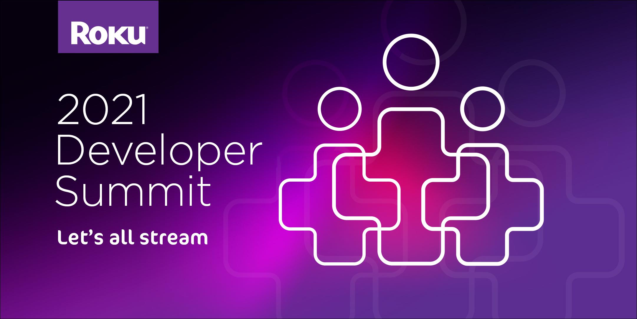 Roku Developer Summit 2021 - Let's all stream