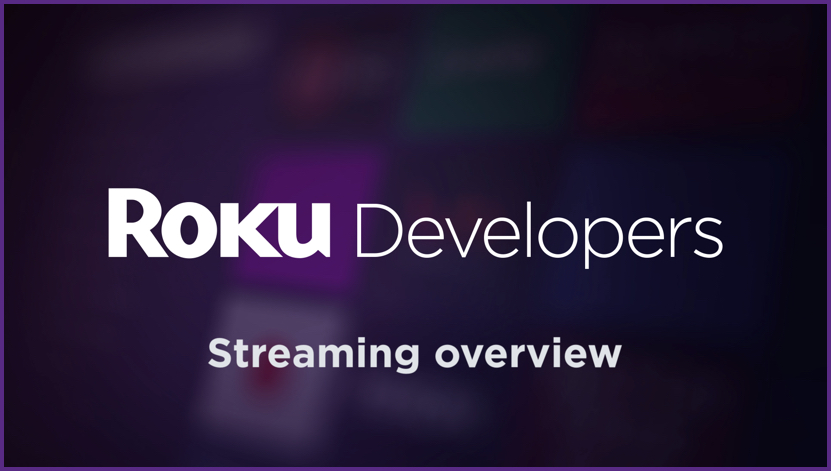 Roku SceneGraph Developers Getting started: Streaming overview