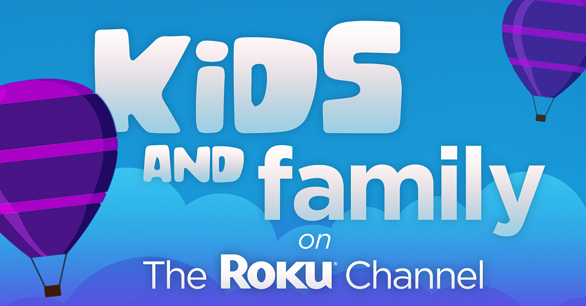 Introducing 'Kids & Family' on The Roku Channel