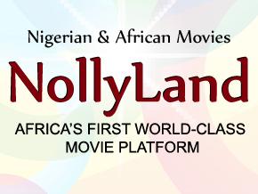 Nigerian Movies - NollyLand