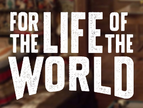 For the Life of the World