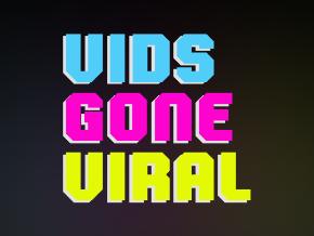 Vids Gone Viral