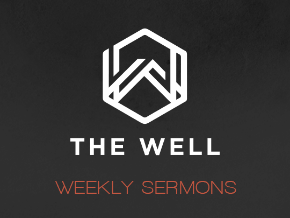 The Well - Weekly Sermons
