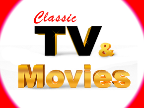Classic TV and Movies